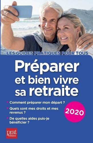Préparer et bien vivre sa retraite  Edition 2020