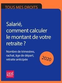 Agnès Chambraud et Anna Dubreuil - Salarié, comment calculer le montant de votre retraite ? 2020 - Nombre de trimestres, rachat, âge de départ, retraite anticipée.