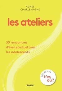 Agnès Charlemagne - Les ateliers - 30 rencontres d'éveil spirituel avec les adolescents.