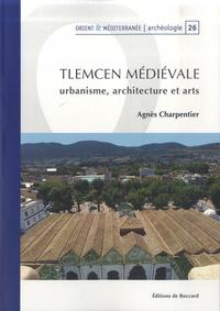 Agnès Charpentier - Tlemcen médiévale - Urbanisme, architecture et arts.