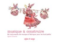 Agnès Chaumié - Musique à construire - 80 instruments de musique à fabriquer pour les tout-petits.