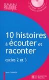 Agnès Chavanon - 10 Histoires à écouter et raconter - Cycles 2 et 3. 1 CD audio