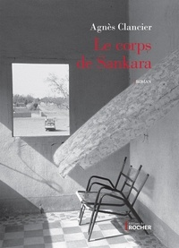 Agnès Clancier - Le corps de Sankara.