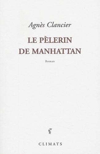Agnès Clancier - Le pèlerin de Manhattan.