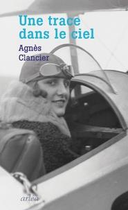 Agnès Clancier - Une trace dans le ciel.