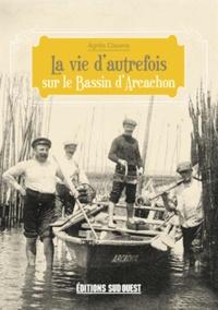 Agnès Claverie - La vie d'autrefois sur le Bassin d'Arcachon.