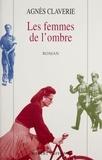 Agnès Claverie - Les femmes de l'ombre.