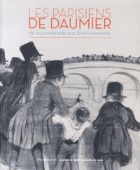 Agnès Colas des Francs et Sylvie Gonzalez - Les Parisiens de Daumier - De la promenade aux divertissements.