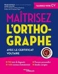 Agnès Colomb et Bruno Dewaele - Maîtrisez l'orthographe - Avec la certification Voltaire. 700 tests de diagnostic, 1400 exercices d'entraînements.