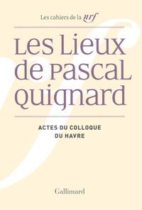Agnès Cousin de Ravel et Chantal Lapeyre-Desmaison - Les lieux de Pascal Quignard - Actes du colloque de l'université du Havre, 29 et 30 avril 2013.