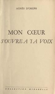 Agnès d'Orens - Mon cœur s'ouvre à ta voix.