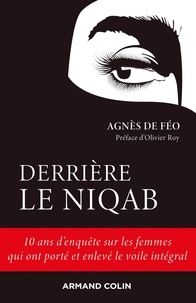 Agnès de Féo - Derrière le niqab - 10 ans d'enquête sur les femmes qui ont porté et enlevé le voile intégral.