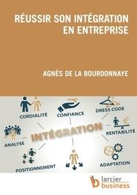 Agnès de La Bourdonnaye - Réussir son intégration en entreprise.