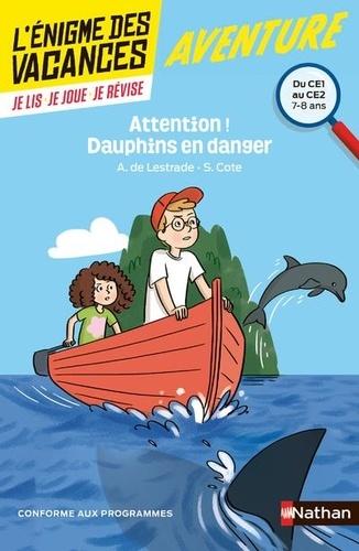 Agnès de Lestrade et Sylvie Cote - Attention ! Dauphins en danger - Du CE1 au CE2.