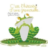 Agnès de Lestrade et Guillaume Plantevin - C'est l'histoire d'une grenouille....