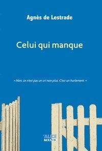 Agnès de Lestrade - Celui qui manque - Suivi de Journal d'auteur.