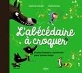 Agnès de Lestrade et  Dankerleroux - L'abécédaire à croquer.