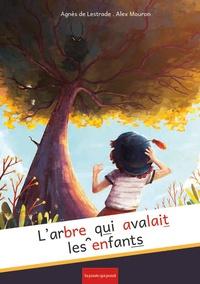 Agnès de Lestrade et Alex Mouron - L'arbre qui avalait les enfants.