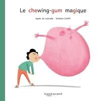 Agnès de Lestrade et Stefania Chieffi - Le chewing-gum magique.