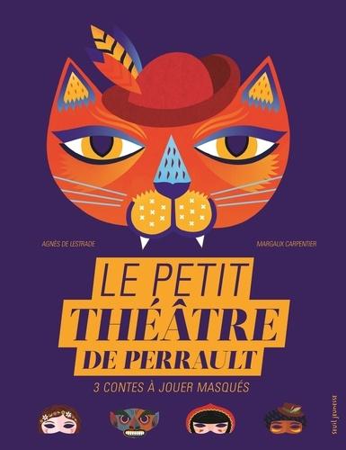 Agnès de Lestrade et Margaux Carpentier - Le petit théâtre de Perrault - 3 contes à jouer masqués.