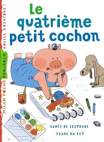 Agnès de Lestrade et Laure du Faÿ - Le quatrième petit cochon.
