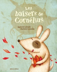 Agnès de Lestrade et Charlotte Cottereau - Les baisers de Cornélius.