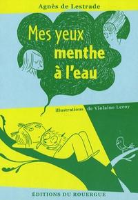 Agnès de Lestrade et Violaine Leroy - Mes yeux menthe à l'eau.