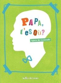 Agnès de Lestrade - Papa, t'es où ?.