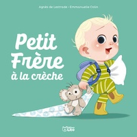 Agnès de Lestrade et Emmanuelle Colin - Petit Frère  : Petit Frère à la crèche.