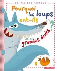Agnès de Lestrade - Pourquoi les loups ont-ils de si grandes dents ?.