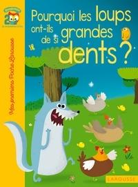 Agnès de Lestrade - Pourquoi les loups ont-ils de si grandes dents.