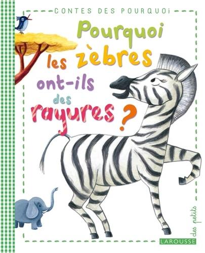 Agnès de Lestrade - Pourquoi les zèbres ont-ils des rayures ?.