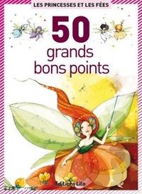 Agnès de Lestrade et Mayalen Goust - Princesses et fées - 50 grands bons points.