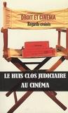 Agnès de Luget et Magalie Flores-Lonjou - Le huis clos judiciaire au cinéma - Droit et cinéma : regards croisés.