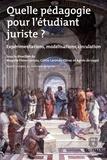 Agnès de Luget et Magalie Flores-Lonjou - Quelle pédagogie pour l'étudiant juriste ? - Expérimentations, modélisations, circulation.