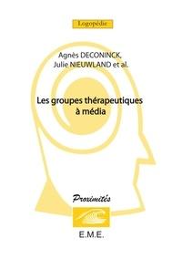 Agnès Deconinck et Julie Nieuwland - Les groupes thérapeutiques à média.