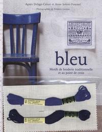Agnès Delage-Calvet et Anne Sohier-Fournel - Bleu - Motifs de broderie traditionnelle et au point de croix.