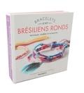 Agnès Delage-Calvet - Bracelets brésiliens ronds - Techniques, modèles et accessoires. Avec 20 mètres de fils de coton multicolores, 1 plume et 1 charm.