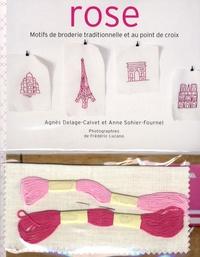 Agnès Delage-Calvet et Anne Sohier-Fournel - Rose - Motifs de broderie traditionnelle et au point de croix.