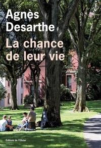 Agnès Desarthe - La chance de leur vie.
