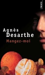 Agnès Desarthe - Mangez-moi.