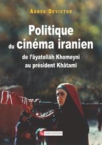 Agnès Devictor - Politique du cinéma iranien - De l'âyatollâh Khomeiny au président Khâtami.