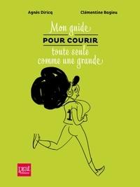 Agnès Diricq et Clémentine Bagieu - Mon guide pour courir toute seule comme une grande.