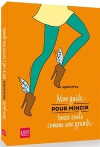 Agnès Diricq - Mon guide pour mincir toute seule comme une grande.