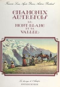 Agnès Ducroz et Françoise Loux - Chamonix autrefois - Le Mont-Blanc et sa vallée.