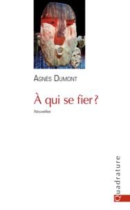 Agnès Dumont - A qui se fier ?.