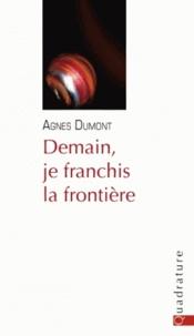 Agnès Dumont - Demain, je franchis la frontière.