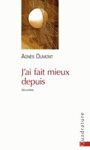 Agnès Dumont - J'ai fait mieux depuis.
