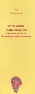 Agnès Durand et Bernard Blistène - Petit guide d'archéologie - Collections du Musée d'Archéologie Méditerranéenne.