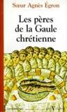 Agnès Egron - Les pères de la Gaule chrétienne.